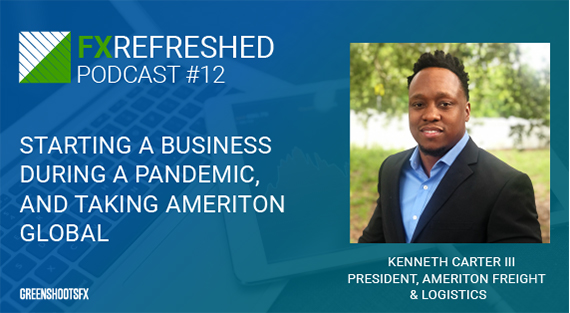 FX Podcast Episode 12: Kenneth Carter: Starting a business during a pandemic, and taking ameriton global