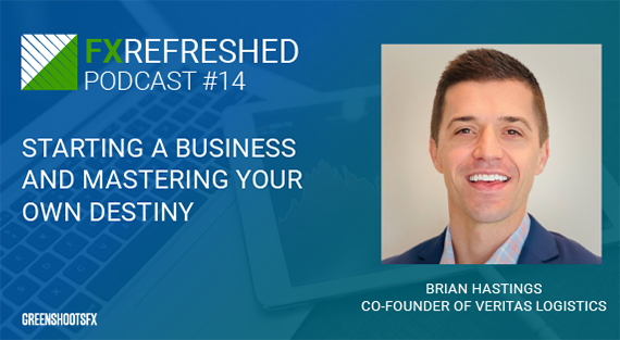 greenshoots fxrefreshed podcast starting a business and mastering your own destiny brian hastings veritas logistics podcast